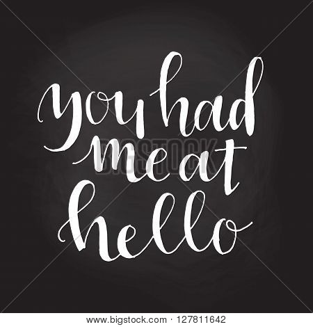 you had me at hello hand drawn typography poster. Vector illustration.