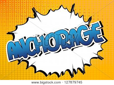 Anchorage - Comic book style word on comic book abstract background.