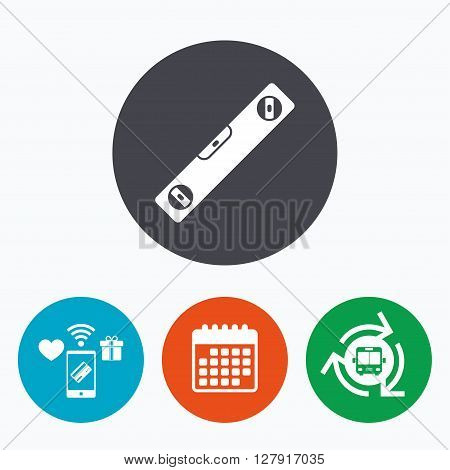Bubble level sign icon. Spirit tool symbol. Mobile payments, calendar and wifi icons. Bus shuttle.