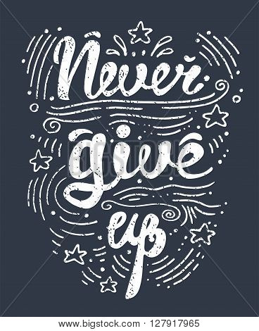 Vector illustration with hand drawn lettering motivational and inspirational typography poster with quote. Never give up. Concept images. Print for t-shirt and bags.