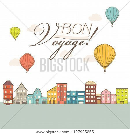 hot air balloons flying over vintage town houses with Bon Voyage text. vector illustration