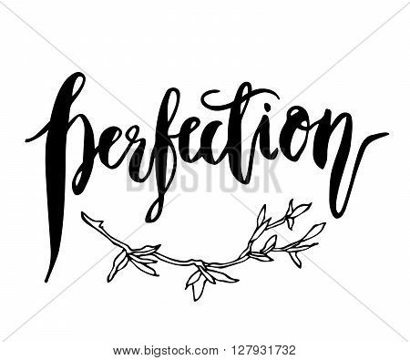 Inspirational quote. Perfection. Hand drawn modern brush calligraphy. Vector lettering art. Ink illustration. Isolated on white background.