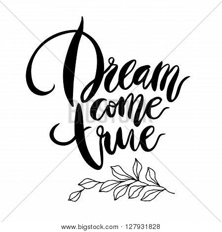 Inspirational quote Dream Come True.  Hand drawn modern brush calligraphy. Vector lettering art. Ink illustration. Lettering element for graphc design. Isolated on white background.