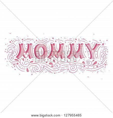 Mommy. Vintage illustration with hand lettering. Ready design for print on t-shirts bags poster cardsor badge etc.