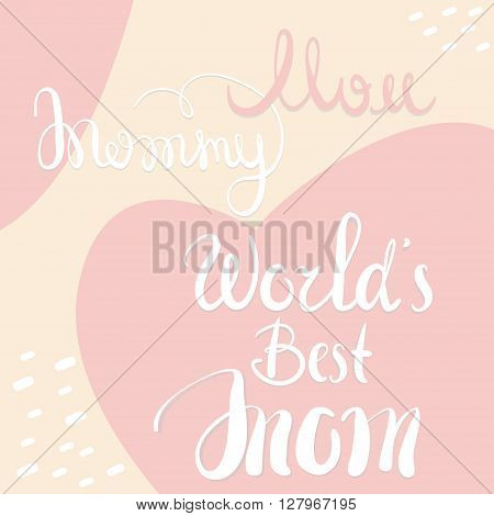 World's Best Mom hand drawn lettering. Vector template with words Mommy for different projects or using like greeting card