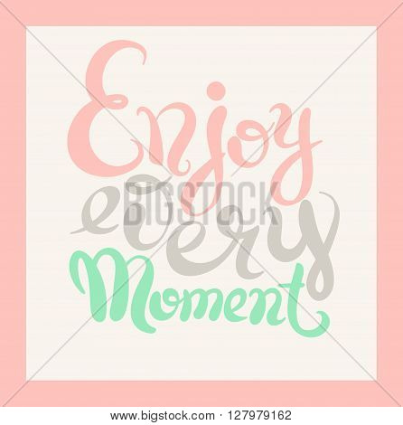handwriting lettering inscription Enjoy every moment motivation quote, modern brush calligraphy, vector illustration
