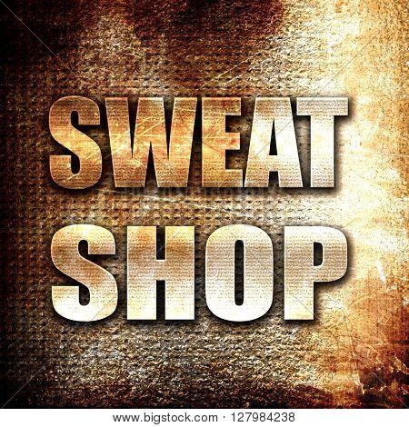 Sweat shop background