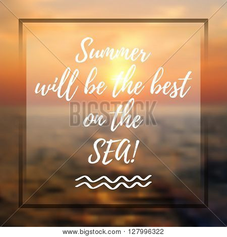 Welcoming card with white hand written lettering about Summer and Sea on natural blurry background with sunset seascape. Vector illustration