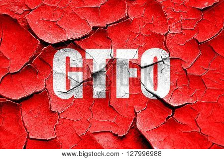 Grunge cracked gtfo internet slang