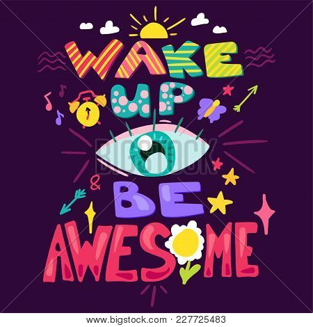 poster of Wake Up And Be Awesome. Good Morning Concept. Hipster Print. Vector
