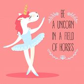 Funny Unicorn Ballerina. Mythical Magic Fictional Animal Dressed As A Dancer In Tutus Skirt. Be A Un poster