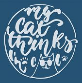 My Cat Thinks Im Cool - Hand Drawn Lettering Phrase For Animal Lovers On The Dark Blue Background.  poster