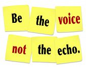 picture of saying  - The words Be the Voice Not the Echo as a saying or quote printed on yellow sticky notes to inspire or motivate people to lead and not follow in setting the pace of change and innovation - JPG