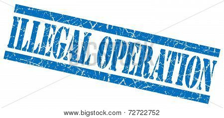 Illegal Operation Blue Grungy Stamp On White Background