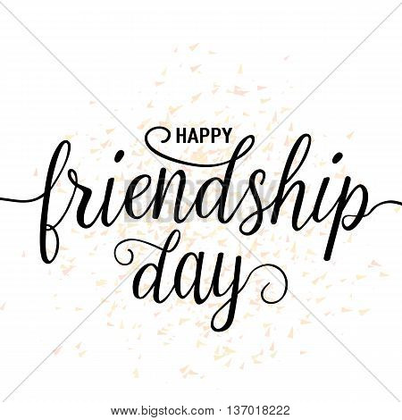 Vector illustration of hand drawn happy friendship day felicitation in fashion style with lettering text sign and color triangle for grunge effect isolated on white background.