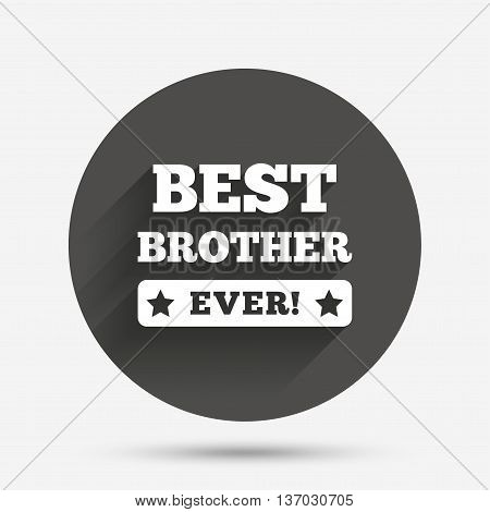 Best brother ever sign icon. Award symbol. Exclamation mark. Circle flat button with shadow. Vector