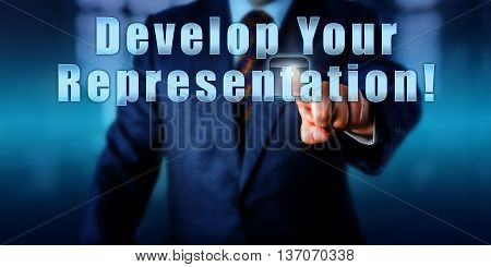Corporate manager is pressing the sentence Develop Your Representation! on a virtual touch screen. Business development concept call to action and motivational metaphor.