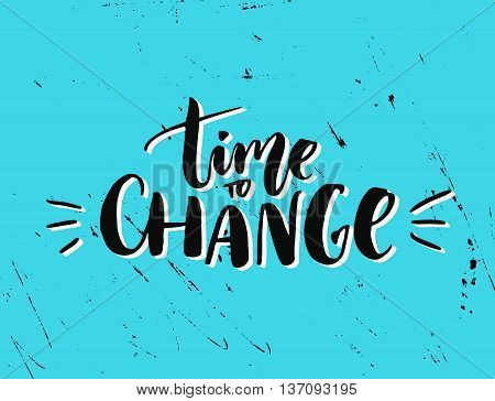 Time to change. Motivational quote for posters, cards, t-shirts and wall art. Black ink brush lettering.
