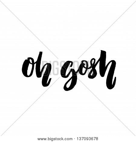 Oh gosh. Emotional exclamation, fun phrase. Brush lettering for t-shirts and fashion clothes