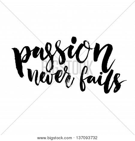 Passion never fails. Inspirational quote, brush lettering. Black vector text isolated on white background. Saying for t-shirts and motivational posters.