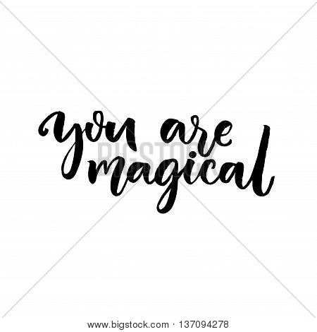 You are magical. Brush lettering, confession in love saying. Vector typography design isolated on white background