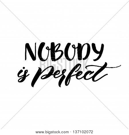 Nobody is perfect. Inspirational phrase about making mistakes and perfectionism. Motivational quote, vector lettering. Black calligraphy isolated on white background.
