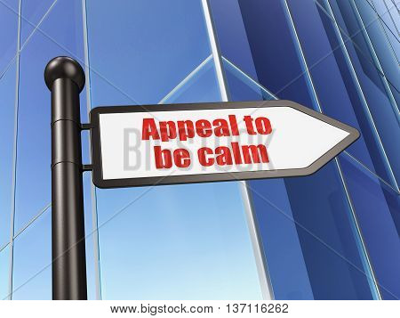 Political concept: sign Appeal To Be Calm on Building background, 3D rendering
