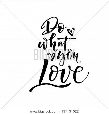 Do what you love phrase. Hand drawn positive quote. Ink illustration. Modern brush calligraphy. Lovely card. Isolated on white background.