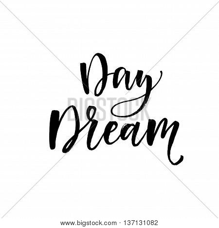 Day dream phrase. Hand drawn lettering background. Ink illustration. Modern brush calligraphy. Isolated on white background. Hand drawn positive quote.