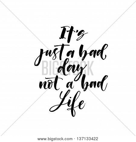 It's just a bad day not a bad life phrase. Motivational quote. Ink illustration. Modern brush calligraphy. Isolated on white background.