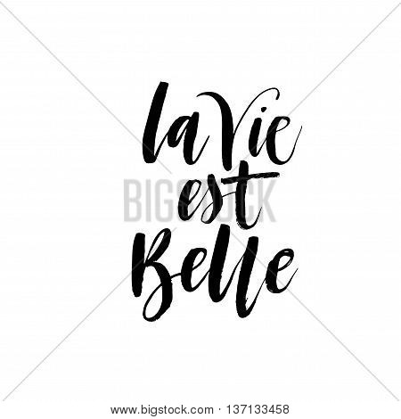 La vie est belle phrase. Life is beautiful in french. Ink illustration. Modern brush calligraphy. Isolated on white background.