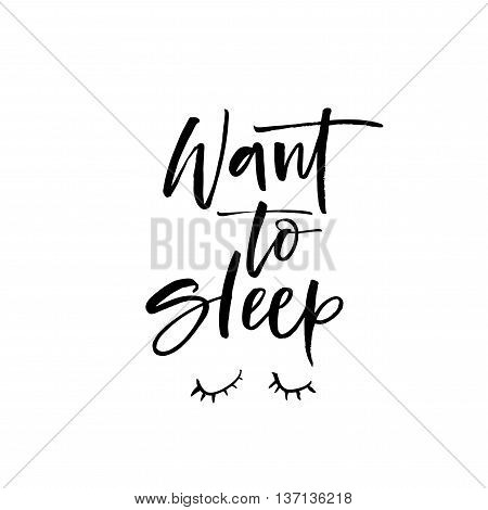 Want to sleep phrase. Hand drawn lettering background. Ink illustration. Modern brush calligraphy. Isolated on white background.