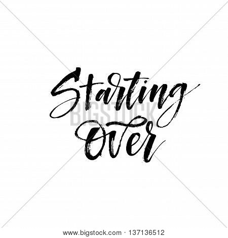 Starting over phrase. Hand drawn positive quote. Modern brush calligraphy. Hand drawn lettering background. Ink illustration. Isolated on white background.