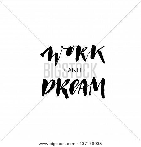 Work and dream phrase. Hand drawn positive lettering background. Ink illustration. Modern brush calligraphy. Isolated on white background.