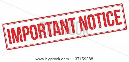 Important Notice rubber stamp on white. Print, impress, overprint.