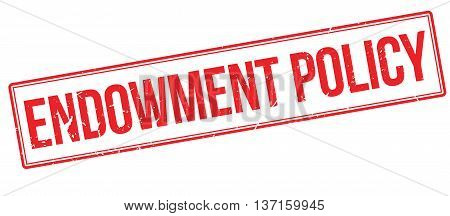 Endowment Policy rubber stamp on white. Print, impress, overprint.