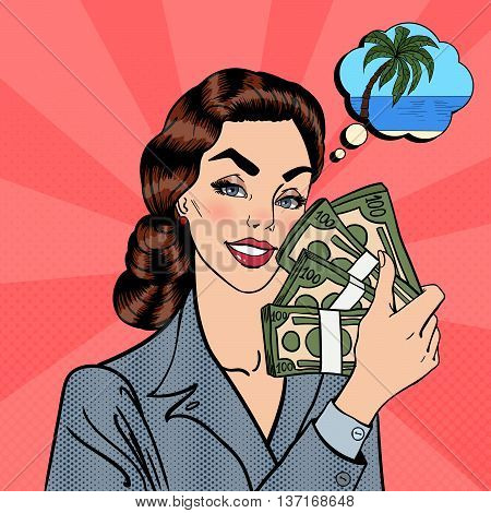 Excited Business Woman Holding Dollar Bills in her Hand. Woman with Money Dreaming about Tropical Vacation. Pop Art. Vector illustration