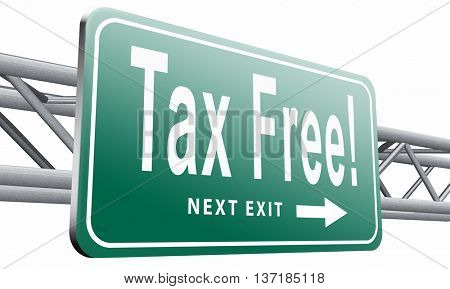 Tax free zone or not paying taxes low price shop having good credit financial success paying debts for financial freedom taxfree, road sign bilboard, 3D illustration, isolated on white background