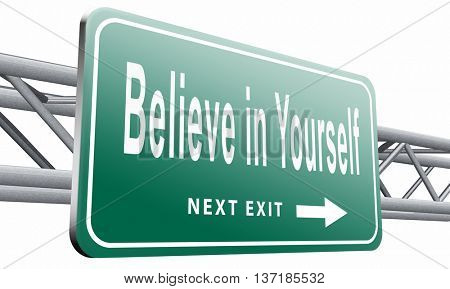 Believe in yourself, have self esteem. Think positive be an optimist, you can do it, 3D illustration, isolated on white background