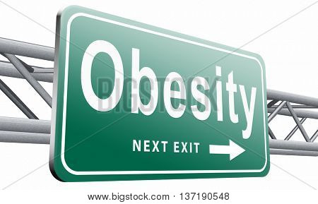 Obesity and over weight or obese people suffer from eating disorder and can be helped by dieting, road sign billboard,isolated, on white background.3D illustration