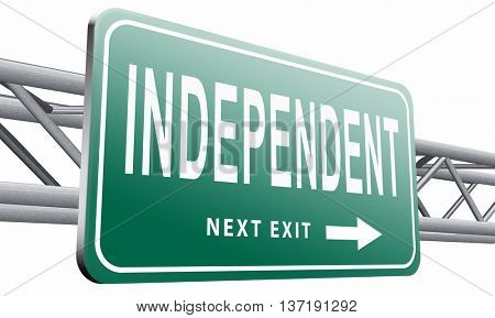 Independence independent life for the elderly disabled or young people, road sign billboard, 3D illustration isolated on white