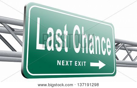Last chance and final warning or opportunity, ultimate call now or never, road sign billboard, 3D illustration isolated on white background.