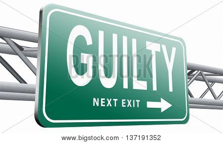 Guilty as charged guilt and convicted for a crime in court, road sign billboard, 3D illustration isolated on white