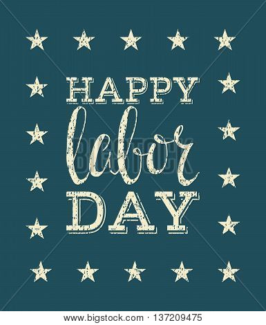 Happy labor day poster. Lettering inscription on blue background. Grunge style vintage concept for greeting card, banner, postcard, poster, placard design. Vector illustration.