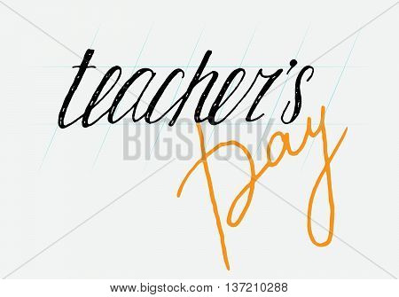 Teachers day handwriting grunge inscription on lined background. Calligraphy lettering design element for greeting cards, banners, posters, invitations, postcards. Vector illustration.