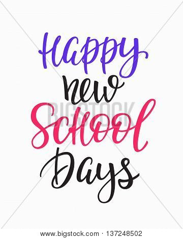 Happy New School Days Positive quote lettering. Calligraphy postcard or poster graphic design typography element. Hand written vector postcard. Back to school