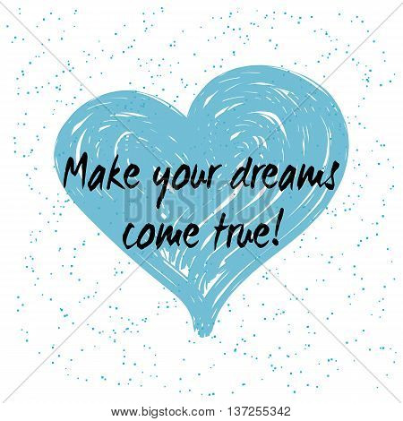 Make your dream come true. Motivation quote. Typography poster, logo, banner or clothing design. Vector illustration.