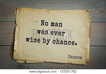 Quote of the Roman philosopher and poet Seneca (4 BC-65 AD). No man was ever wise by chance.
