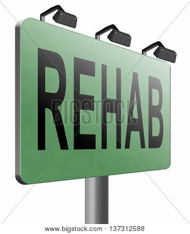 Rehabilitation rehab for drugs alcohol addiction or sport and accident injury physical or mental therapy, road sign billboard, 3D illustration, isolated on white
