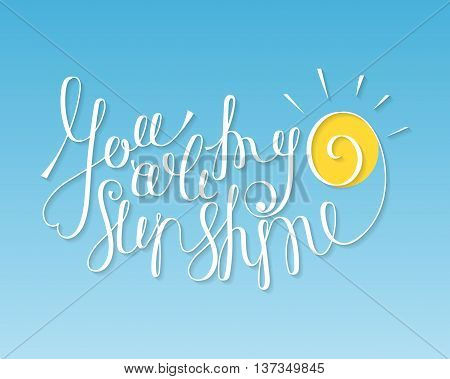 You are my sunshine inspiration. Hand drawn calligraphy lettering for valentines day card, t-shirt, template, postcard, poster design, save the date card. Vector illustration on sky background.